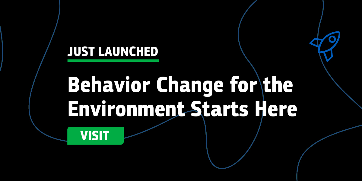Behavior Change for the Environment Starts Here.